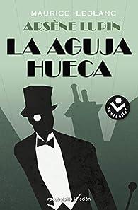 Arsène Lupin. La aguja hueca par Maurice Leblanc