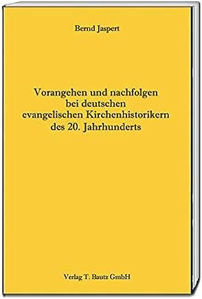 Vorangehen und nachfolgen bei deutschen evangelischen Kirchenhistorikern des 20. Jahrhunderts