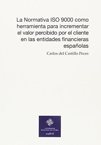 La Normativa ISO 9000 como herramienta para incrementar el valor percibido por el cliente en las entidades financieras españolas: 51 (Universidad Francisco de Vitoria)