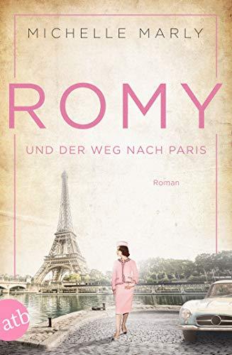 Romy und der Weg nach Paris: Roman (Mutige Frauen zwischen Kunst und Liebe 16)