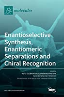 Enantioselective Synthesis, Enantiomeric Separations and Chiral Recognition