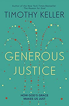 Generous Justice: How God's Grace Makes Us Just (Law, Justice and Power) by [Timothy Keller]