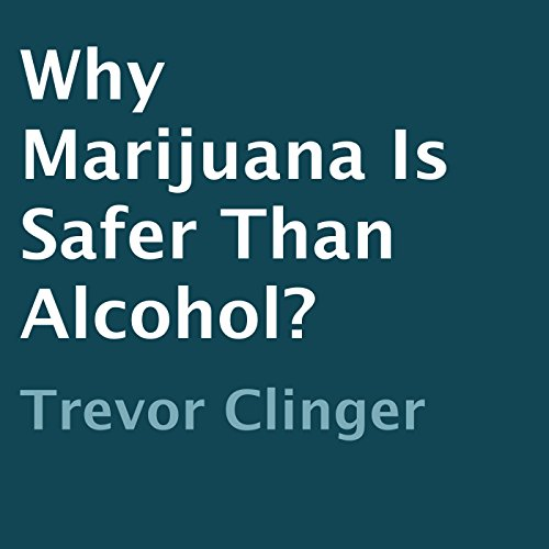 Why Marijuana Is Safer than Alcohol? audiobook cover art