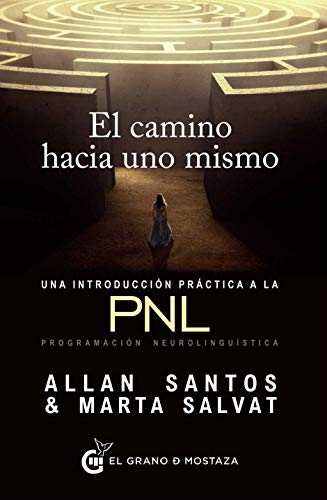 El Camino Hacia Uno Mismo. Una Introducción Práctica A La PNL: Una introducción práctica a la PNL programación neurolingüística (Terapias)