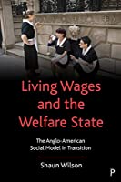 Living Wages and the Welfare State: The Anglo-american Social Model in Transition