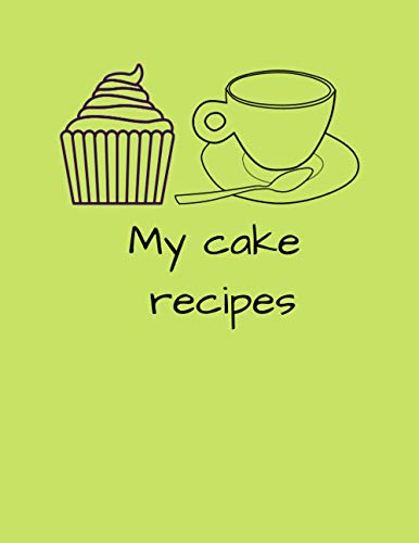 My cake recipes: Blank recipe book to write in, cakes and sweets recipes. Gift for sister mother daughter or grandmother.
