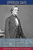 Speeches of the Hon. Jefferson Davis, of Mississippi (Esprios Classics)