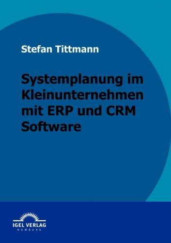 Systemplanung im Kleinunternehmen mit ERP und CRM Software (German Edition) by Stefan Tittmann(2009-09-25)