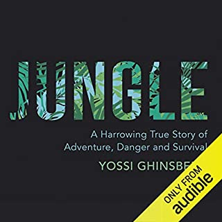 Jungle     A Harrowing True Story of Adventure and Survival              By:                                                                                                                                 Yossi Ghinsberg                               Narrated by:                                                                                                                                 Mark Meadows                      Length: 10 hrs and 6 mins     88 ratings     Overall 4.1