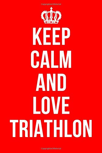 KEEP CALM AND LOVE TRIATHLON: Triathlon Notebook / Journal / Diary for Triathletes, Gifts for Men Women Boys Girls, 120 Lined Pages A5 (6x9).