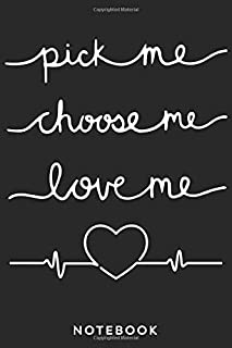 pick me choose me love me notebook: lined notbook