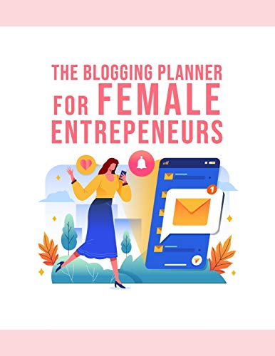 The Blogging Planner For Female Entrepreneurs: The Online Content Creation Workbook For Bloggers And Writers