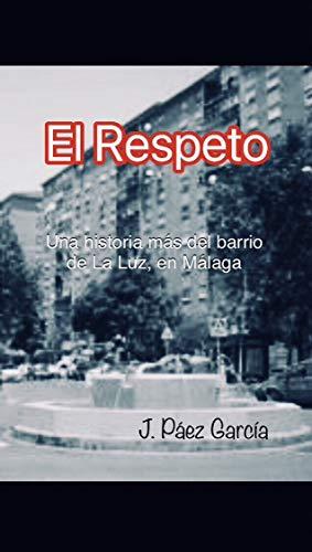 El Respeto: Una historia más del barrio de La Luz, en Málaga.