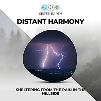 Distant Harmony: Sheltering from the Rain in the Hillside