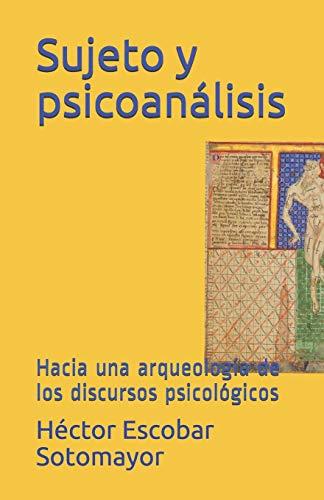 Sujeto y psicoanálisis: Hacia una arqueología de los discursos psicológicos (Spanish Edition)