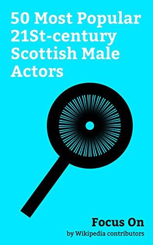 Focus On: 50 Most Popular 21St-century Scottish Male Actors: James McAvoy, Sean Connery, Ewan McGregor, Gerard Butler, David Tennant, Richard Madden, Alan ... Brian Cox (actor), etc. (English Edition)