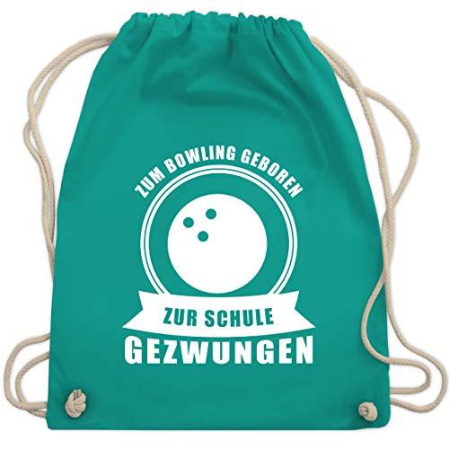 Shirtracer Bowling & Kegeln - Zum Bowling geboren. Zur Schule gezwungen - Unisize - Türkis - bowling turnbeutel - WM110 - Turnbeutel und Stoffbeutel aus Baumwolle