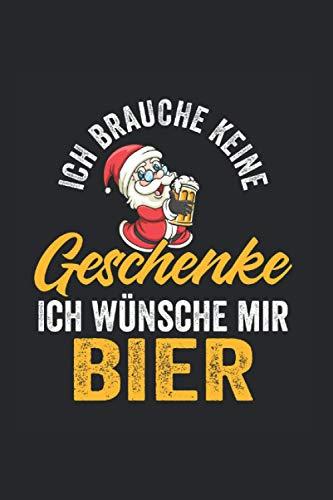 Ich brauche keine Geschenke In wünsche mir nur Bier: Weihnachtsmann Nikolaus Notizbuch Tagebuch Liniert A5 6x9 Zoll Logbuch Planer Geschenk