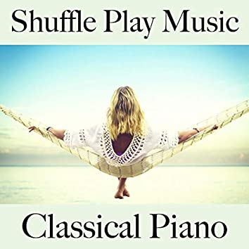 Shuffle Play Music: Classical Piano - The Best Sounds for Relaxation