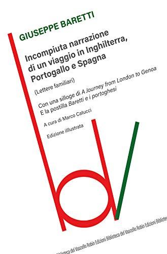 Incompiuta narrazione di un viaggio in Inghilterra, Portogallo e Spagna. (Lettere familiari). Ediz. illustrata