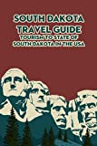 South Dakota Travel Guide: Tourism to State of South Dakota in The USA: Everything You Should Know To Travel in South Dakota