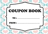 Coupon Book: DIY Gift Vouchers Templates to Fill In, Great Gift Idea For Valentines Day, Birthday, Christmas, Sweetest Day And Much More