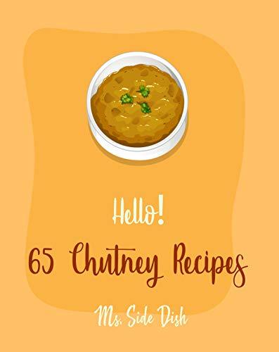 Hello! 65 Chutney Recipes: Best Chutney Cookbook Ever For Beginners [Cranberry Cookbook, Tomato Sauce Cookbook, Apple Cider Vinegar Recipes, Strawberry ... Spicy Cookbook] [Book 1] (English Edition)