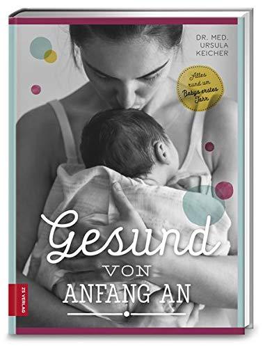Gesund von Anfang an: Alles rund um Babys erstes Jahr