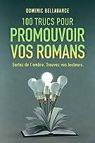 100 trucs pour promouvoir vos romans: Sortez de l'ombre. Trouvez vos lecteurs. (L'écrivain professionnel) (French Edition)