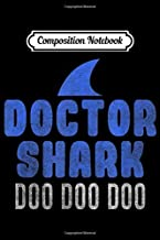 Composition Notebook: Doctor Shark Doo Doo Doo - Funny gift for a doctor! Journal/Notebook Blank Lined Ruled 6x9 100 Pages