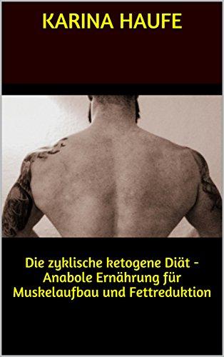 Die zyklische ketogene Diät: Anabole Ernährung für Muskelaufbau und Fettreduktion