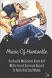 Music Of Huntsville: Huntsville Musicians Black And White Found Common Ground In Rock And Soul Music: Huntsville Historical Music Festivals