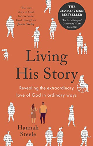 Living His Story: Revealing the extraordinary love of God in ordinary ways: The Archbishop of Canterbury's Lent Book 2021
