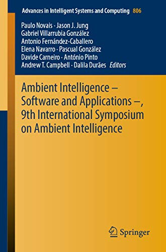Ambient Intelligence – Software and Applications –, 9th International Symposium on Ambient Intelligence (Advances in Intelligent Systems and Computing Book 806) (English Edition)