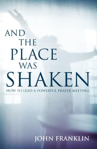 And the Place Was Shaken: How to Lead a Powerful Prayer Meeting (English Edition)