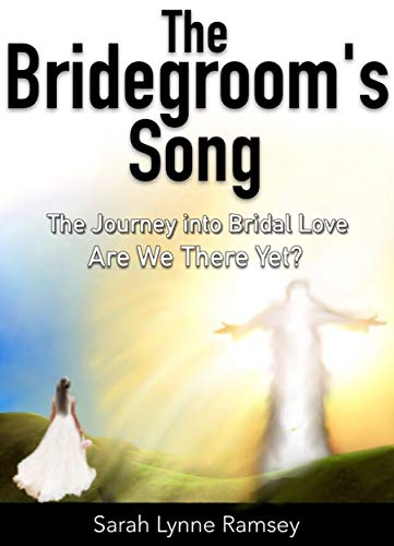 The Bridegroom's Song: The Journey Into Bridal Love (Are We There Yet? Book 2) (English Edition)