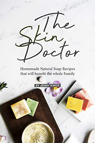 The Skin Doctor: Homemade Natural Soap Recipes that will benefit the whole Family (English Edition)
