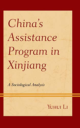 China's Assistance Program in Xinjiang: A Sociological Analysis by [Yuhui Li]
