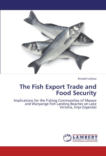 The Fish Export Trade and Food Security: Implications for the Fishing Communities of Masese and Wanyange Fish Landing Beaches on Lake Victoria, Jinja (Uganda)