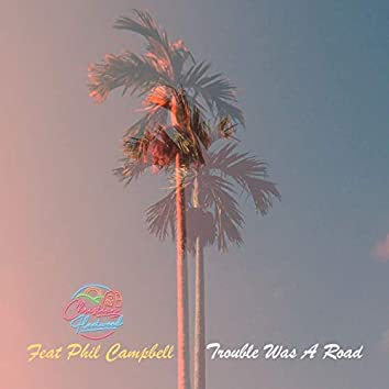 Trouble Was a Road (feat. Phil Campbell)