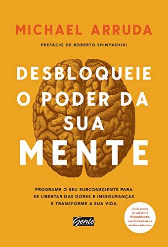 Desbloqueie o poder da sua mente: Programe o seu subconsciente para se libertar das dores e inseguranças e transforme sua vida