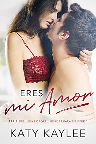 Eres mi amor (Segundas Oportunidades Para Siempre nº 1) (Spanish Edition)