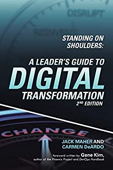 Standing on Shoulders  A Leader s Guide to Digital Transformation