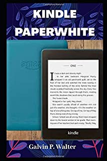 KINDLE PAPERWHITE: A Pictorial User Guide to Set Up, Troubleshoot, Manage your E-Book Reader, With Tip and Tricks, An Inst...