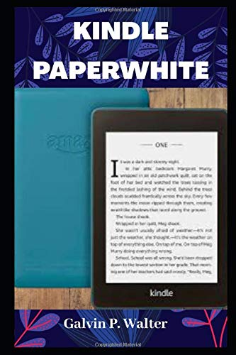 KINDLE PAPERWHITE: A Pictorial User Guide to Set Up, Troubleshoot, Manage your E-Book Reader, With Tip and Tricks, An Instructional Manual For Kindle Paperwhite E-Reader