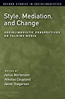 Style, Mediation, and Change (Oxford Studies in Sociolinguistics)