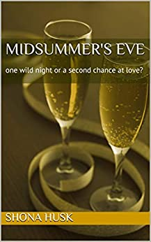 Midsummer's Eve: one wild night or a second chance at love? by [Shona Husk]