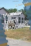 Money from Mobiles: Mobile Flipping, Mobile Loans, Mobile Parks, Mobile Rentals- gateway to Real Estate Investing