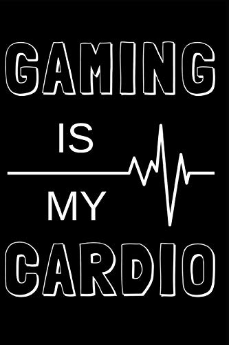 """Gaming Is My Cardio: Gamer Journal Notebook for men, women, boys and girls who love gaming, esports, twitch streaming and live the gamer life  (6"""" x 9"""")"""