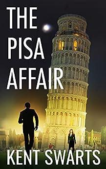 The Pisa Affair: An Espionage Thriller by [Kent Swarts, Katherine McIntyre]